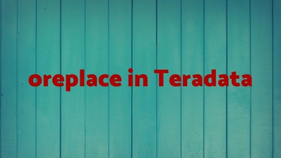 Oreplace in Teradata